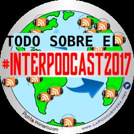 CRÓNICA DEL INTERPODCAST2017